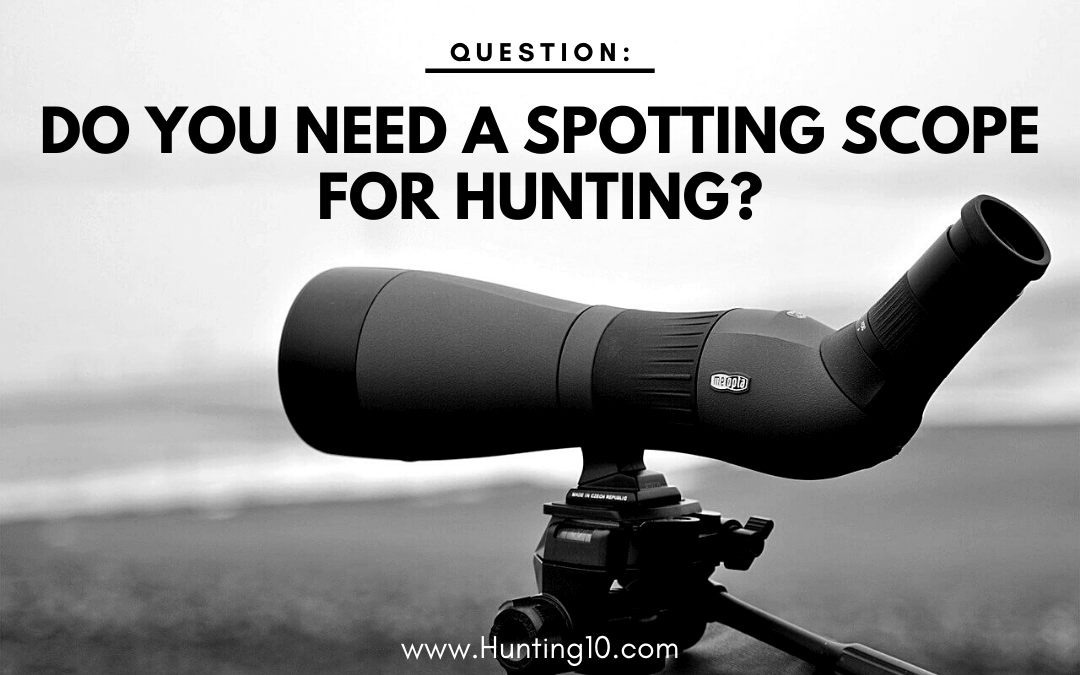 Do you need a spotting scope for hunting?